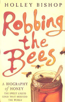 Robbing the bees a biography of honey the sweet liquid gold that robbing the bees a biography of honey the sweet liquid gold that seduced holley bishop no preview available 2007 fandeluxe Ebook collections