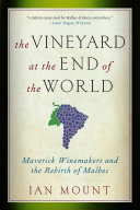 The Vineyard at the End of the World: Maverick Winemakers and the Rebirth of Malbec [Pdf/ePub] eBook