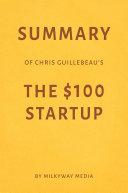 Summary of Chris Guillebeau   s The  100 Startup by Milkyway Media