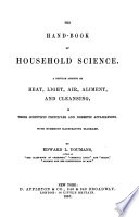 The Hand book of Household Science  A Popular Account of Heat  Light  Air  Aliment  and Cleansing  Etc