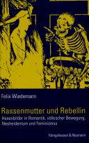 Rassenmutter und Rebellin: Hexenbilder in Romantik, völkischer ...