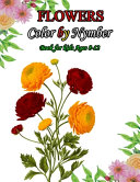 Flowers Color by Number Book for Kids Ages 8 12