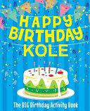 Happy Birthday Kole   The Big Birthday Activity Book