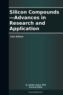 Silicon Compounds—Advances in Research and Application: 2013 Edition