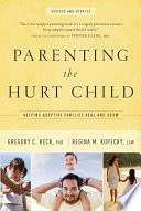 """""""Parenting the Hurt Child: Helping Adoptive Families Heal and Grow"""" by Gregory Keck, Regina Kupecky"""