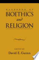 Handbook Of Bioethics And Religion