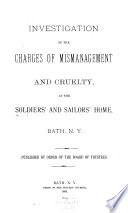 Investigation of the Charges of Mismanagement and Cruelty  at the Soldiers  and Sailors  Home  Bath  N Y  Book