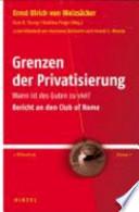 Grenzen der Privatisierung  : wann ist des Guten zu viel? ; Bericht an den Club of Rome