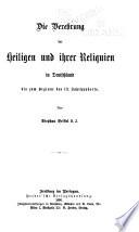 Die verehrung der heiligen und ihrer reliquien in Deutschland bis zum beginne des 13. jahrhunderts