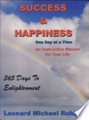 Success   Happiness One Day at a Time  an instructional manual for your life