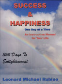 Success & Happiness One Day at a Time; an instructional manual for your life