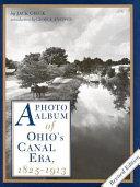 A Photo Album of Ohio s Canal Era  1825 1913