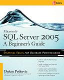 Microsoft SQL Server 2005  A Beginner  s Guide