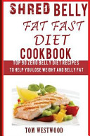 Shred Belly Fat Fast Diet Cookbook