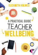 A Practical Guide to Teacher Wellbeing Book