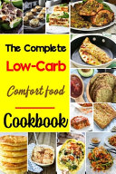 The Complete Low Carb Comfort Food Cookbook Book