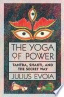 """The Yoga of Power: Tantra, Shakti, and the Secret Way"" by Julius Evola"