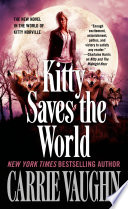 Kitty Saves the World  : A Kitty Norville Novel