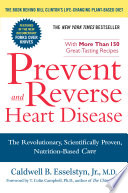 """Prevent and Reverse Heart Disease: The Revolutionary, Scientifically Proven, Nutrition-Based Cure"" by Caldwell B. Esselstyn Jr. M.D."