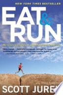 """Eat and Run: My Unlikely Journey to Ultramarathon Greatness"" by Scott Jurek, Steve Friedman"