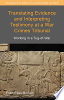 Translating Evidence and Interpreting Testimony at a War Crimes Tribunal  : Working in a Tug-of-War