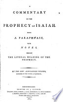 A Commentary on the Prophecy of Isaiah. Being a Paraphrase, with Notes, Shewing the Literal Meaning of the Prophecy. By the Rev. Alexander Fraser