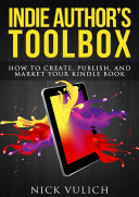 Indie Author s Toolbox  How to create  publish  and market your Kindle book