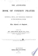 The Annotated Book of Common Prayer ... Edited by the Rev. J. H. Blunt ... Sixth Edition