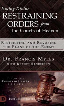 Issuing Divine Restraining Orders From the Courts of Heaven  Restricting and Revoking the Plans of the Enemy
