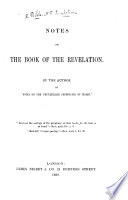 Notes on the Book of the Revelation  By the author of    Notes on the unfulfilled Prophecies of Isaiah      The author s preface signed H  M  L   i e  Helen Maclachlan  With the text