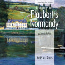 A Journey Into Flaubert s Normandy