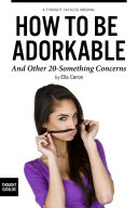How to be Adorkable, and Other 20-Something Concerns: