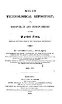 Gill's technological [afterw.] Gill's scientific, technological & microscopic repository; or, Discoveries and improvements in the useful arts, a continuation of his Technical repository, by T. Gill