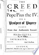 The Creed of Pope Pius the IV  Or  A Prospect of Popery Taken from that Authentick Record Book