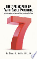 The 7 Principles Of Faith Based Parenting