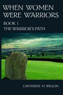 When Women Were Warriors Book I