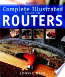 Taunton S Complete Illustrated Guide To Routers