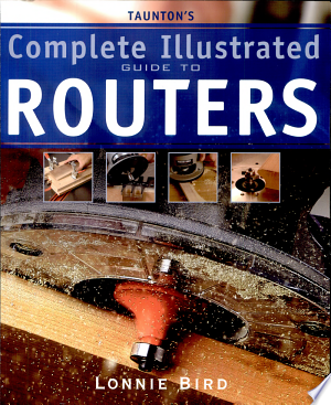 Download Taunton's Complete Illustrated Guide to Routers Free Books - Dlebooks.net