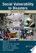 """Social Vulnerability to Disasters"" by Deborah S.K. Thomas, Brenda D. Phillips, William E. Lovekamp, Alice Fothergill"