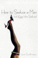 How To Seduce A Man And Keep Him Seduced