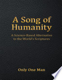 A Song of Humanity  A Science   Based Alternative to the World   s Scriptures