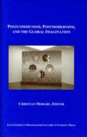 Postcommunism  Postmodernism  and the Global Imagination Book