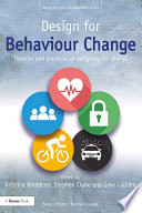 """Design for Behaviour Change: Theories and practices of designing for change"" by Kristina Niedderer, Stephen Clune, Geke Ludden"