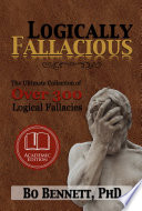 """Logically Fallacious: The Ultimate Collection of Over 300 Logical Fallacies (Academic Edition)"" by Bo Bennett"
