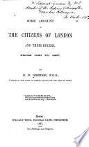 Some Account of the Citizens of London and Their Rulers  from 1060 to 1867