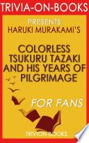 Colorless Tsukuru Tazaki and His Years of Pilgrimage  A Novel by Haruki Murakami  Trivia on Books
