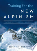 """""""Training for the New Alpinism: A Manual for the Climber as Athlete"""" by Steve House, Scott Johnston, Mark Twight"""