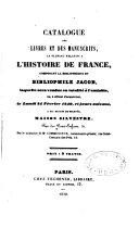Catalogue des livres et des manuscrits, la plupart relatifs à l'histoire de France, composant la bibliothèque du bibliophile Jacob, laquelle sera vendue en totalité à l'amiable , ou à défaut ...