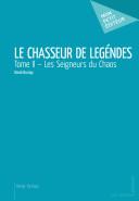 Le Chasseur de légendes - Tome II - Les Seigneurs du Chaos