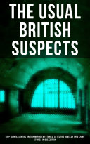 The Usual British Suspects 350 Quintessential British Murder Mysteries Detective Novels True Crime Stories In One Edition